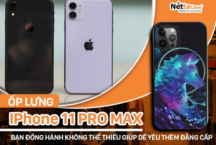 Ốp lưng Iphone 11 Pro Max, bạn đồng hành không thể thiếu giúp dế yêu thêm đẳng cấp