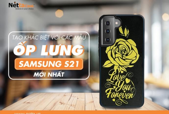 Tạo khác biệt với các mẫu ốp lưng Samsung S21 mới nhất